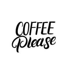 Coffee please hand written lettering vector