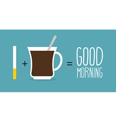Good morning Coffee and cigarettes Cup of coffee vector image