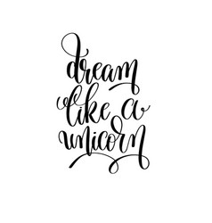 Dream like a unicorn black and white handwritten vector