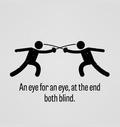 an eye for an eye at the end both blind a vector image