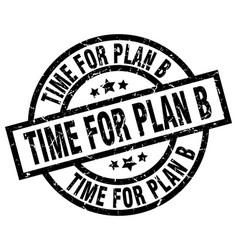 Time for plan b round grunge black stamp vector