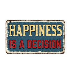 Happiness is a decision vintage rusty metal sign vector