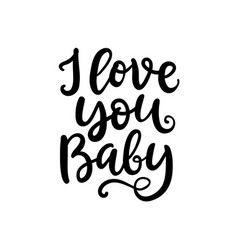 I love you baby hand written lettering vector
