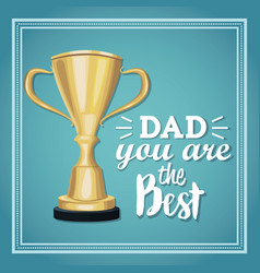 You are the best dad greeting card golden trophy vector