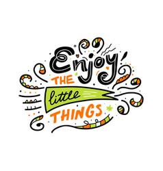 hand drawn doodle quote enjoy the little vector image