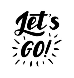 let s go lettering quote hand drawn vector image