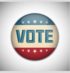 Vote election campaign badge button retro or vector