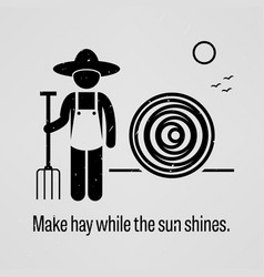 Make hay while the sun shines a motivational and vector