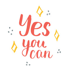 yes you can lettering quote hand drawn vector image