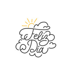 Feliz dia hand lettering spanish translation of vector