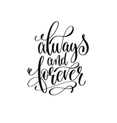Always and forever black and white hand lettering vector