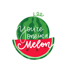 you are one in a melon summer lettering greeting vector image