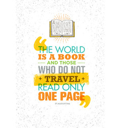 the world is a book and those who do not travel vector image vector image