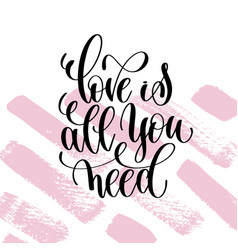 love is all you need hand written lettering vector image