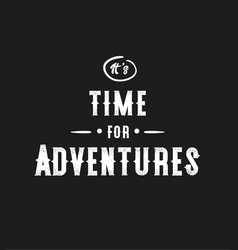 its time for adventures typography poster vector image