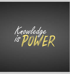 Knowledge is power inspirational and motivation vector