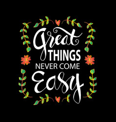 great things never come easy lettering vector image