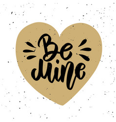 be mine hand drawn lettering phrase isolated on vector image