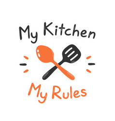 My kitchen my rules print design vector
