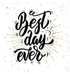 Best day ever hand drawn motivation lettering vector