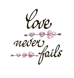 Love never fails lettering handmade vector image vector image