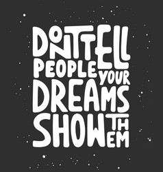 dont tell people your dreams show them vector image