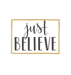 Handwritten lettering of just believe vector