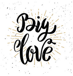 big love hand drawn motivation lettering quote vector image