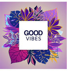 Ultraviolet tropical leaves with good vibes vector