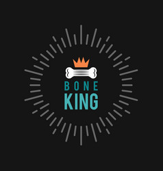 bone king dog logo for dog club or shop vector image