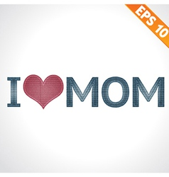 I love mom on denim style - - eps10 vector