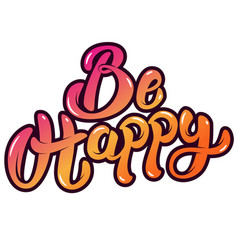 be happy hand drawn lettering isolated on white vector image