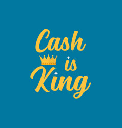 cash is king typography vector image