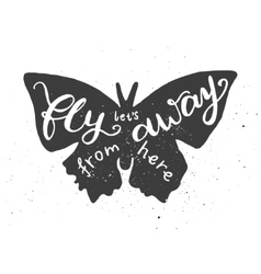 Lets fly away from here lettering in butterfly vector