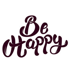 be happy hand drawn lettering phrase isolated on vector image