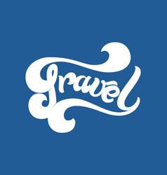 hand drawn lettering travel elegant modern vector image