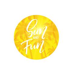 hand written phrase sun and fun vector image