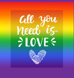 All you need is love gay pride slogan vector