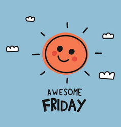 awesome friday cute sun smile doodle style vector image