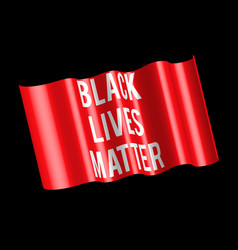 Black lives matter white text on red waving flag vector