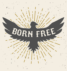 Born free hand drawn eagle on grunge background vector