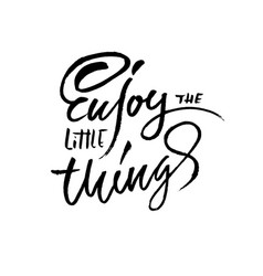 enjoy the little things hand drawn dry brush vector image
