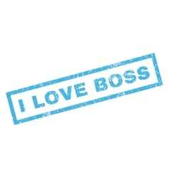 I love boss rubber stamp vector