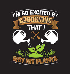 Gardening quote and saying good for collections vector