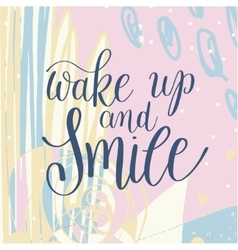 wake up and smile handwritten lettering positive vector image