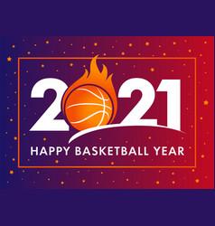 happy basketball year 2021 vector image