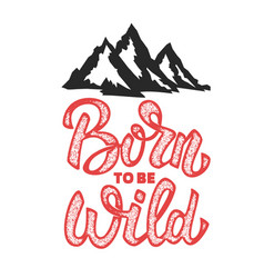 Born to be wild hand drawn lettering phrase with vector