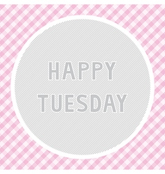 Happy Tuesday background vector