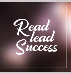 Read lead succeed inspirational and motivation vector