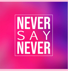 Never say never inspirational and motivation quote vector
